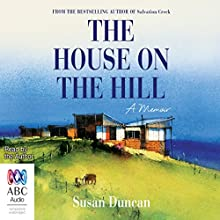 The House on the Hill Audiobook by Susan Duncan Narrated by Susan Duncan