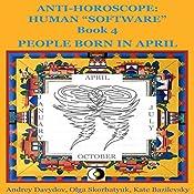 People Born in April: Anti-Horoscope: Human 'Software', Book 4 | Andrey Davydov, Olga Skorbatyuk, Kate Bazilevsky