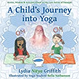 Lydia Nitya Griffith A Child's Journey into Yoga: Based on the Core Yoga Sutras of Patanjali