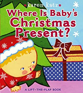 Where Is Baby's Christmas Present?: A Lift-the-Flap Book Karen Katz