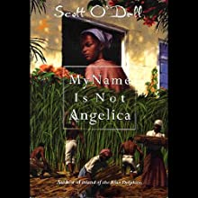 My Name is Not Angelica (       UNABRIDGED) by Scott O'Dell Narrated by Lisa Renee Pitts