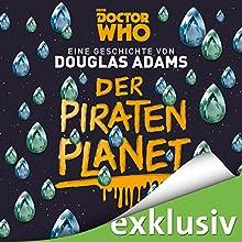 Der Piratenplanet (Doctor Who) Hörbuch von Douglas Adams Gesprochen von: Michael Schwarzmaier