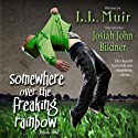 Somewhere Over the Freaking Rainbow: A Paranormal Thriller (       UNABRIDGED) by L. L. Muir Narrated by Josiah John Bildner