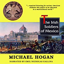 The Irish Soldiers of Mexico (       UNABRIDGED) by Michael Hogan Narrated by Emil Nicholas Gallina