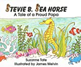 Stevie B. Sea Horse: A Tale of a Proud Papa (Suzanne Tates Nature Series)