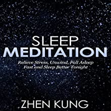 Sleep Meditation: Relieve Stress, Unwind, Fall Asleep Fast, and Sleep Better Tonight  by Zhen Kung Narrated by Lloyd Rosentall