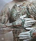echange, troc Alain Tapié, Jeanette Zwingenberger, Collectif - L'homme-paysage : Visions artistiques du paysage anthropomorphe entre le XVIe et le XXIe siècle
