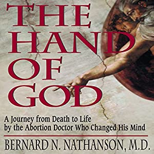 The Hand of God: A Journey from Death to Life by the Abortion Doctor Who Changed His Mind | [Bernard N. Nathanson]