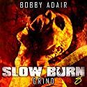 Slow Burn: Grind, Book 8: Slow Burn Zombie Apocalypse Series Audiobook by Bobby Adair Narrated by Sean Runnette