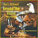 Beyond The Vision: Vision Series, book 4 Audiobook by Kay L. McDonald Narrated by Rusty Nelson