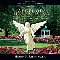 Angel of Thanksgiving Audiobook by Henry K. Ripplinger Narrated by David Marvin Van Der Molen