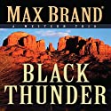 Black Thunder: A Western Trio (       UNABRIDGED) by Max Brand Narrated by Paul Christy