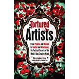 Tortured Artists: From Picasso and Monroe to Warhol and Winehouse, the Twisted Secrets of the World's Most Creative...