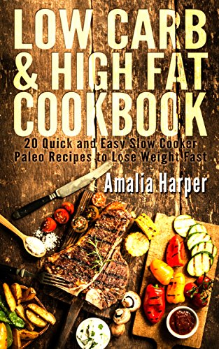 Low Carb High Fat Cookbook. Top 20 Quick and Easy  Paleo Slow Cooker Recipes to Lose Weight: (slow cooker meals, slow cooker recipes, slow cooker cookbook, paleo slow cooker) by Amalia Harper