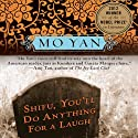 Shifu, You'll Do Anything for a Laugh: A Novel (       UNABRIDGED) by Mo Yan, Howard Goldblatt Narrated by James Chen