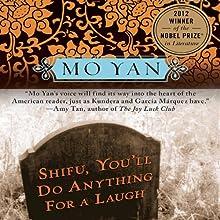 Shifu, You'll Do Anything for a Laugh: A Novel (       UNABRIDGED) by Mo Yan, Howard Goldblatt Narrated by James Chen