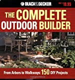 The Black & Decker Complete Outdoor Builder: From Arbors to Walkways: 150 DIY Projects (Black & Decker Complete Guide) - 158923264X
