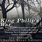King Philip's War: The History and Legacy of the 17th Century Conflict Between Puritan New England and the Native Americans Hörbuch von  Charles River Editors, Jay Moore Gesprochen von: Colin Fluxman