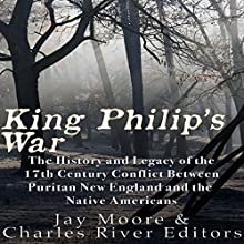 King Philip's War: The History and Legacy of the 17th Century Conflict Between Puritan New England and the Native Americans Audiobook by  Charles River Editors, Jay Moore Narrated by Colin Fluxman