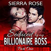 Seduced by My Billionaire Boss: The Billionaire Boss Series, Book 1 | Sierra Rose