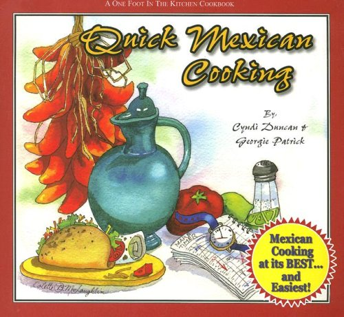 Quick Mexican Cooking (One Foot in the Kitchen), Cyndi Duncan, Georgie Patrick