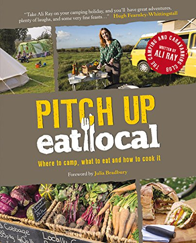 Pitch Up, Eat Local: Where to Camp, What to Eat and How to Cook It