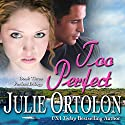 Too Perfect Audiobook by Julie Ortolon Narrated by Jane Cramer