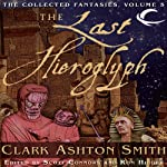 The Last Hieroglyph: Volume Five of the Collected Fantasies of Clark Ashton Smith | Clark Ashton Smith