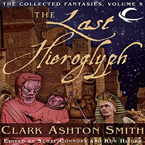 The Last Hieroglyph: Volume Five of the Collected Fantasies of Clark Ashton Smith | [Clark Ashton Smith]
