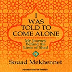I Was Told to Come Alone: My Journey Behind the Lines of Jihad | Souad Mekhennet