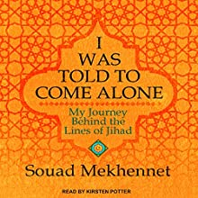 I Was Told to Come Alone: My Journey Behind the Lines of Jihad Audiobook by Souad Mekhennet Narrated by Kirsten Potter