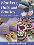 Blankets, Hats, and Booties: To Knit...