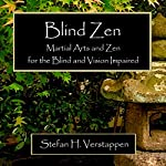 Blind Zen: Martial Arts and Zen for the Blind and Vision Impaired | Stefan Verstappen