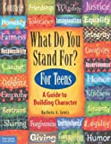 What Do You Stand For? For Teens: A Guide to Building Character