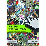 "We take what you made: Zur Theorie und Praxis digitaler Nutz(nie�)ungvon ""Mario Wolf"""