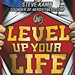 Level Up Your Life: How to Unlock Adventure and Happiness by Becoming the Hero of Your Own Story | Steve Kamb