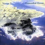 Primordial Ocean by VERSUS X (2013-08-03)