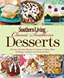 Southern Living Classic Southern Desserts: All-time Favorite Recipes for Cakes, Cookies, Pies, Pudding, Cobblers, Ice Cream & More (Southern Living (Paperback Oxmoor))