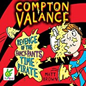 Compton Valance: Revenge of the Fancy-Pants Time Pirate: Compton Valance, Book 4 | Matt Brown