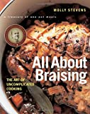 All About Braising: The Art of Uncomplicated Cooking (0393052303) by Stevens, Molly