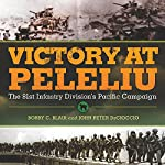 Victory at Peleliu: The 81st Infantry Division's Pacific Campaign | Bobby C. Blair,John Peter DeCioccio
