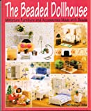 The Beaded Dollhouse: Miniature Furniture and Accessories Made with Beads