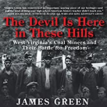 The Devil Is Here in These Hills: West Virginia's Coal Miners and Their Battle for Freedom (       UNABRIDGED) by James Green Narrated by Joel Richards