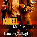 Kneel, Mr. President | Lauren Gallagher