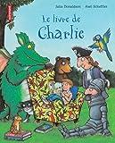 echange, troc Julia Donaldson - Le livre de Charlie