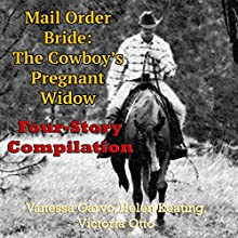 Mail Order Bride: The Cowboy's Pregnant Widow Four-Story Compilation (       UNABRIDGED) by Vanessa Carvo, Helen Keating, Victoria Otto Narrated by Joe Smith