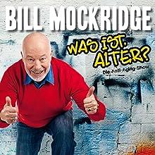 Was ist, Alter?: Die Anti-Aging-Show  von Bill Mockridge Gesprochen von: Bill Mockridge