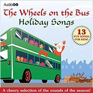 The Wheels on the Bus Holiday Songs: Favorite Preschool Holiday Songs | [ AudioGO (compilation)]