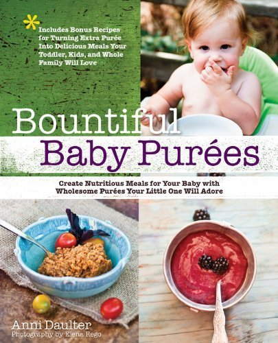 Bountiful Baby Purees: Create Nutritious Meals For Your Baby With Wholesome Purees Your Little One Will Adore-Includes Bonus Recipes For Turning Extra ... Toddler, Kids, And Whole Family Will Love By Daulter, Anni (2012) Paperback