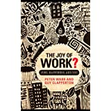The Joy of Work?: Jobs, Happiness and Youby Peter Warr
